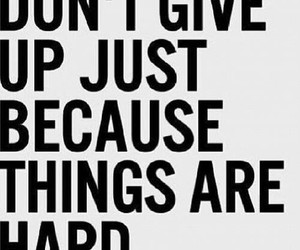 don't give up, motivational quote, and quotation image