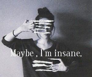 insane, maybe, and dark image