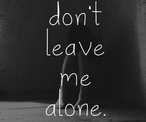 alone, leave, and me image