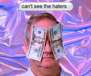 haters, money, and funny image