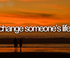 life, before i die, and change image