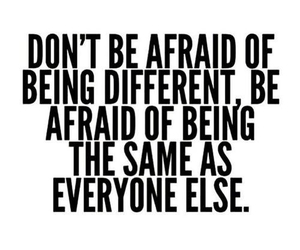 quote, different, and afraid image