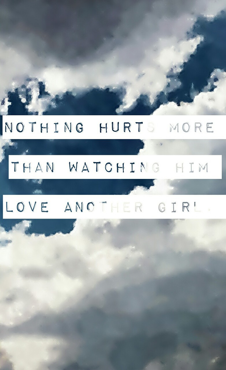 Cloud Quotes Nothing Hurts More Than Watching Him Love Another Girl.""