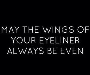 eyeliner, quotes, and makeup image