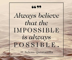 quote, selena, and nothing's impossible image