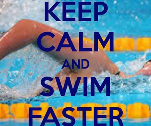keep calm, swimming quotes, and awim faster image
