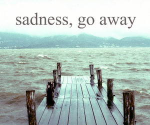 sadness, quote, and go away image