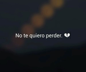 love, frases, and no te quiero perder image