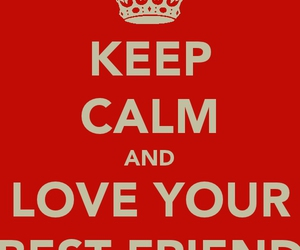 best friend, keep calm, and love your best friend image