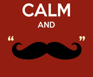 keep calm, mustache, and moustache image