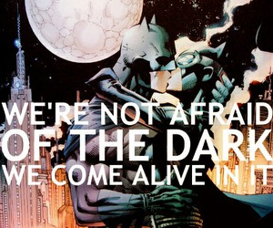 batman, feeling alive, and not afraid of the dark image