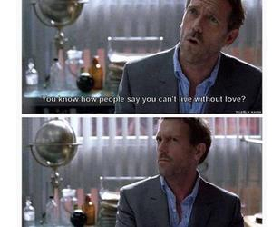love, dr house, and oxygen image