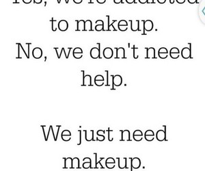 makeup, need, and quotes image