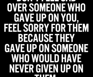 give up, sad, and don't feel sorry image