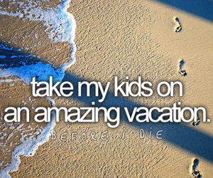 vacation, kids, and before i die image