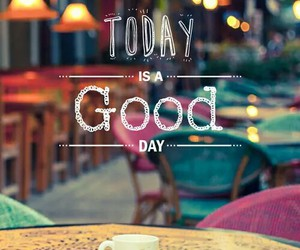 good, day, and good day image
