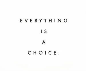 choice, quotes, and life image