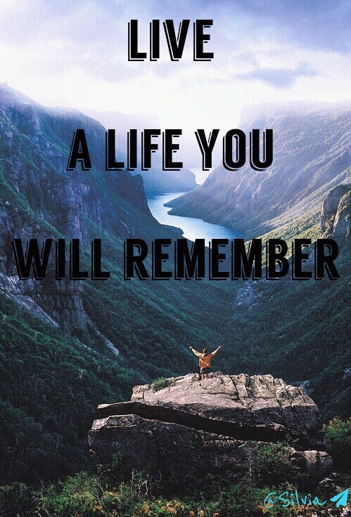 Live A Life You Will Remember On We Heart It