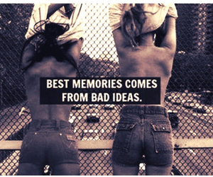 memories, friends, and bad image