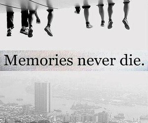 memories, die, and never image