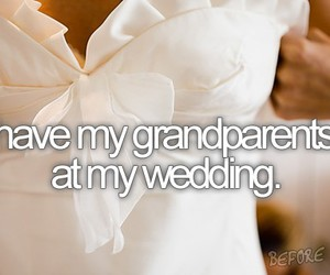 wedding, before i die, and grandparents image