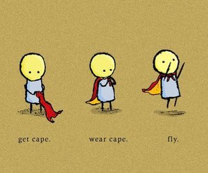 music, get cape. wear cape. fly., and random image