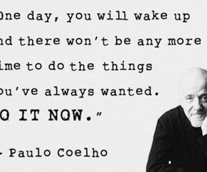 now, paulo coelho, and quotes image