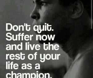 don't give up, don't quit, and be a winner image