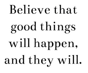 believe, good things, and quotes image