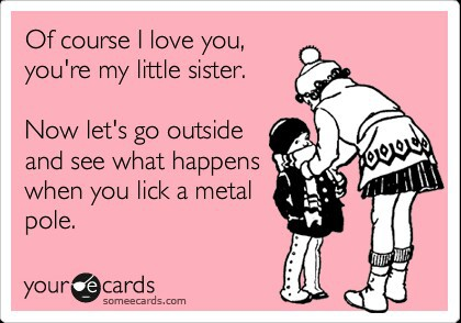 Of course I love you, you\'re my lil sister on We Heart It