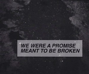broken, promise, and quote image