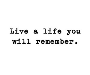 life, live, and remember image