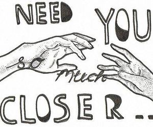 closer, need, and hands image