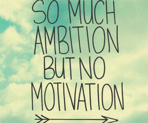 ambition, motivation, and quotes image