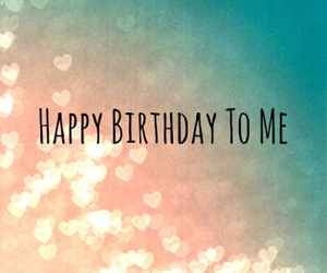 birthday, happy birthday, and me image