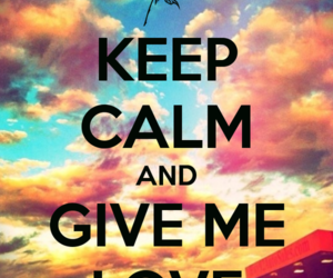 love, keep calm, and give me love image