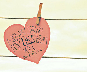 heart, quote, and deserve image