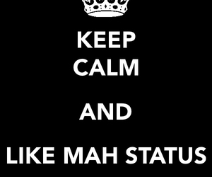 keep calm, black and white, and like my status image
