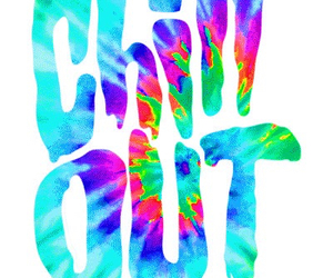 chill out, chill, and tie dye image