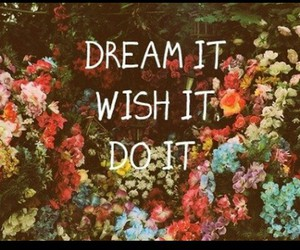 do it, dream it, and wish it image