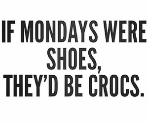 monday, quote, and crocs image