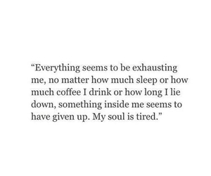exhausted, quote, and tired image