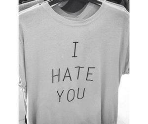 black and white, i hate you, and shirt image