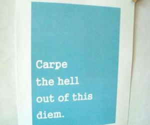 carpe diem, quote, and hell image