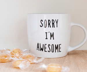 mug, awesome, and sorry i'm awesome image