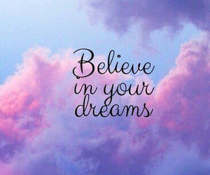 believe, dreams, and tumblr image