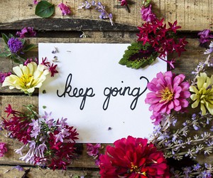 quote, flowers, and keep going image