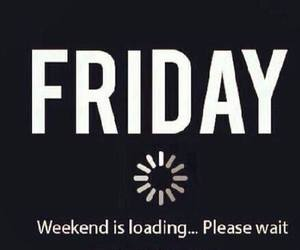 friday, weekend, and loading image