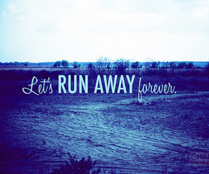 forever, text, and run away image