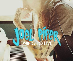 joel piper, dying to live, and cool image